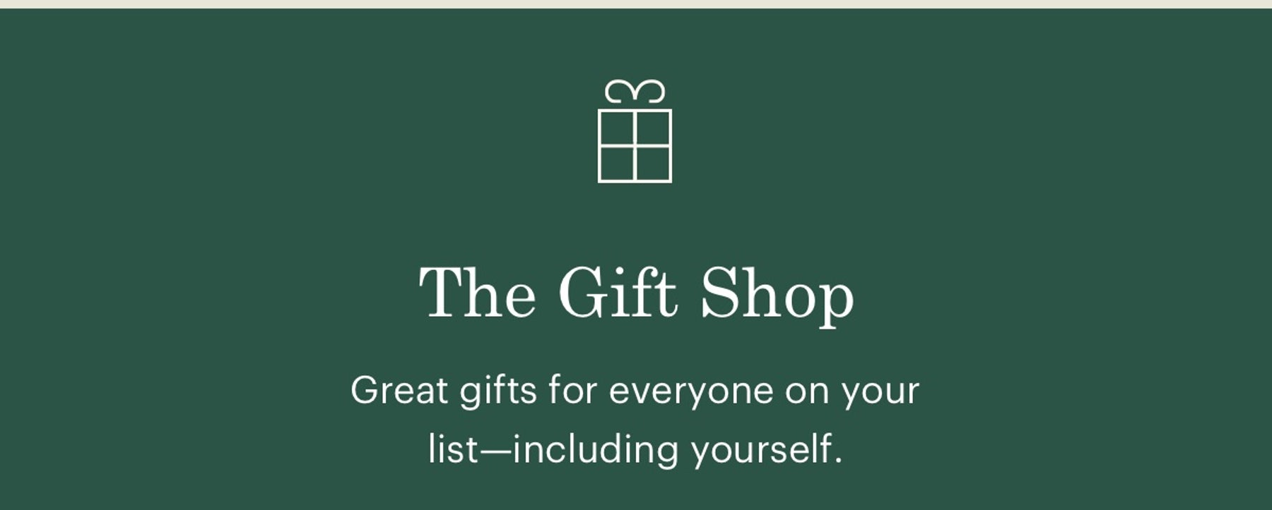 The Gift Shop. Great gifts for everyone on your list-including yourself.
